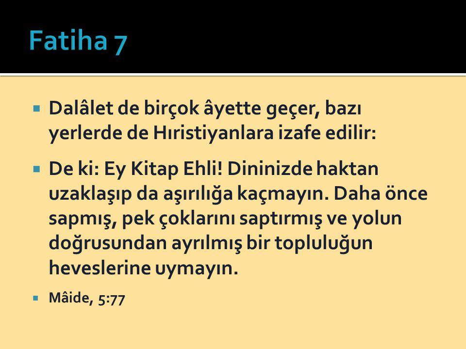 Fatiha 7 Dalâlet de birçok âyette geçer, bazı yerlerde de Hıristiyanlara izafe edilir: