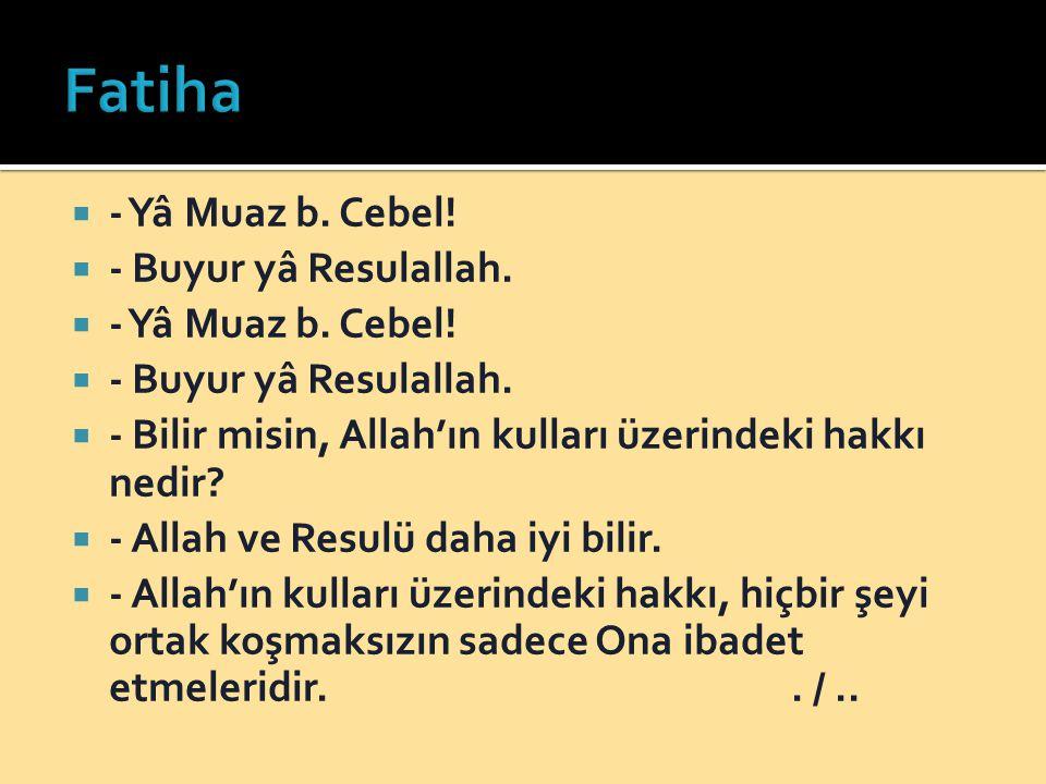 Fatiha - Yâ Muaz b. Cebel! - Buyur yâ Resulallah.
