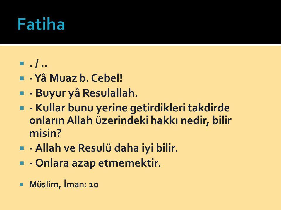 Fatiha . / .. - Yâ Muaz b. Cebel! - Buyur yâ Resulallah.