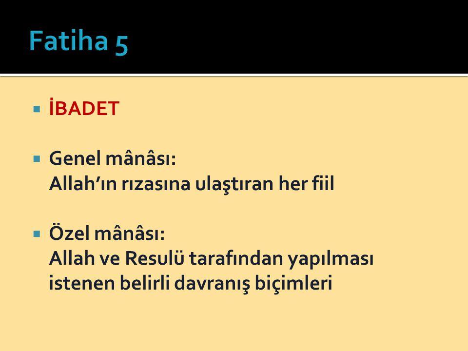 Fatiha 5 İBADET Genel mânâsı: Allah'ın rızasına ulaştıran her fiil