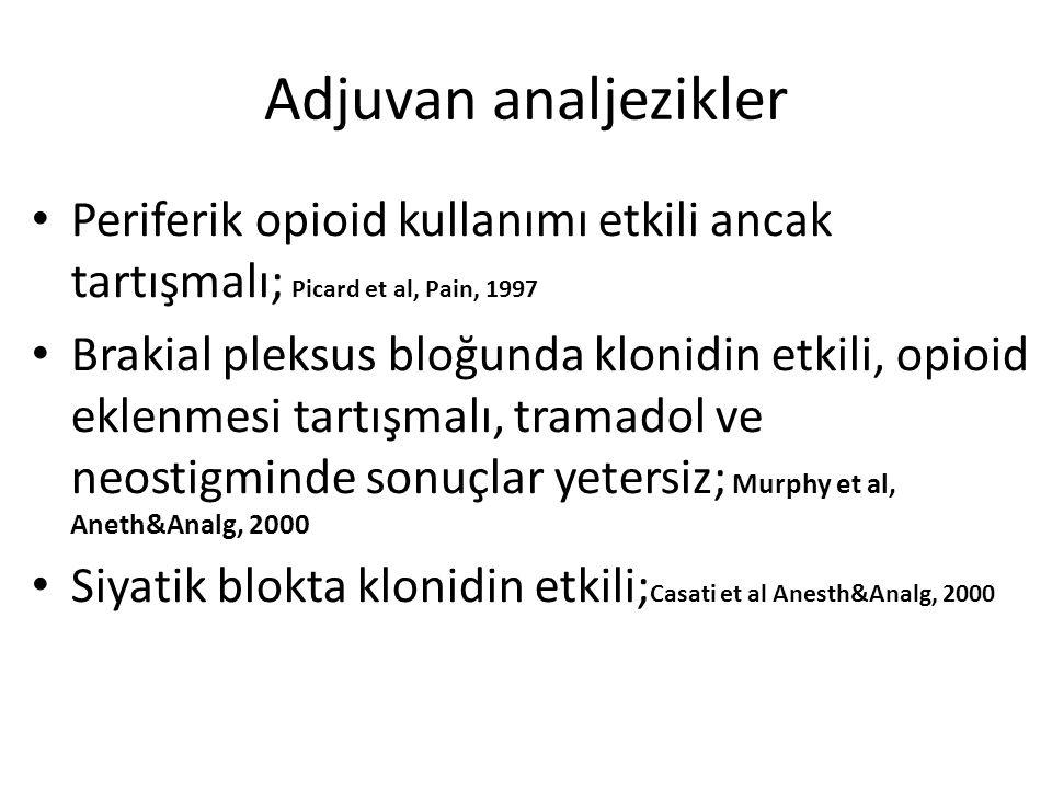 Adjuvan analjezikler Periferik opioid kullanımı etkili ancak tartışmalı; Picard et al, Pain, 1997.