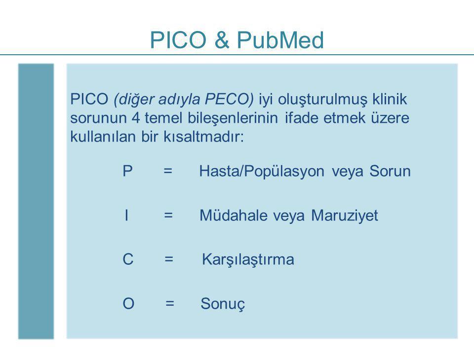 PICO & PubMed PICO (diğer adıyla PECO) iyi oluşturulmuş klinik sorunun 4 temel bileşenlerinin ifade etmek üzere kullanılan bir kısaltmadır:
