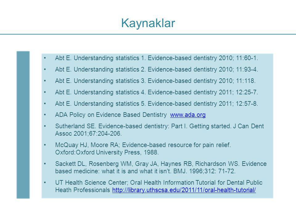 Kaynaklar Abt E. Understanding statistics 1. Evidence-based dentistry 2010; 11:60-1.