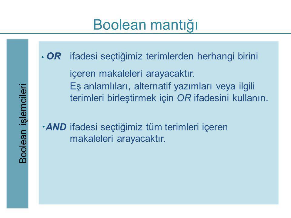 Boolean mantığı Boolean işlemcileri. OR ifadesi seçtiğimiz terimlerden herhangi birini içeren makaleleri arayacaktır.