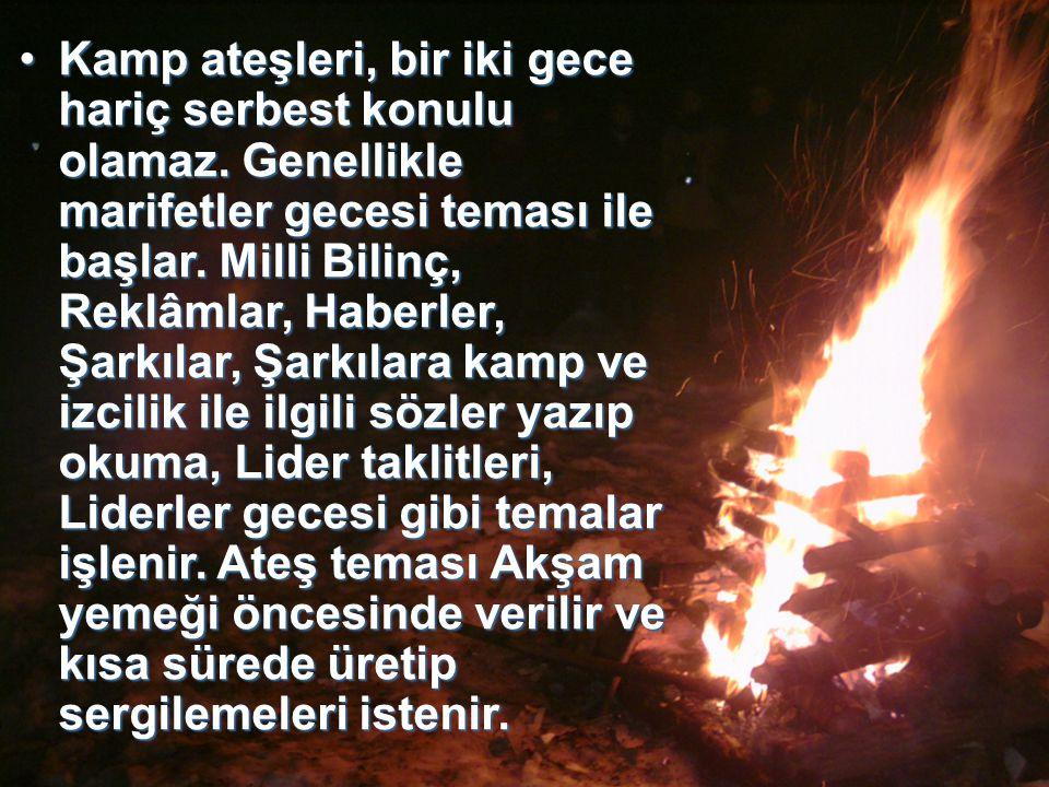 Kamp ateşleri, bir iki gece hariç serbest konulu olamaz