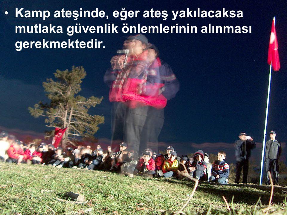 Kamp ateşinde, eğer ateş yakılacaksa mutlaka güvenlik önlemlerinin alınması gerekmektedir.