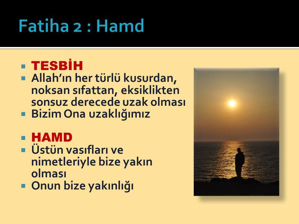 Fatiha 2 : Hamd TESBİH. Allah'ın her türlü kusurdan, noksan sıfattan, eksiklikten sonsuz derecede uzak olması.
