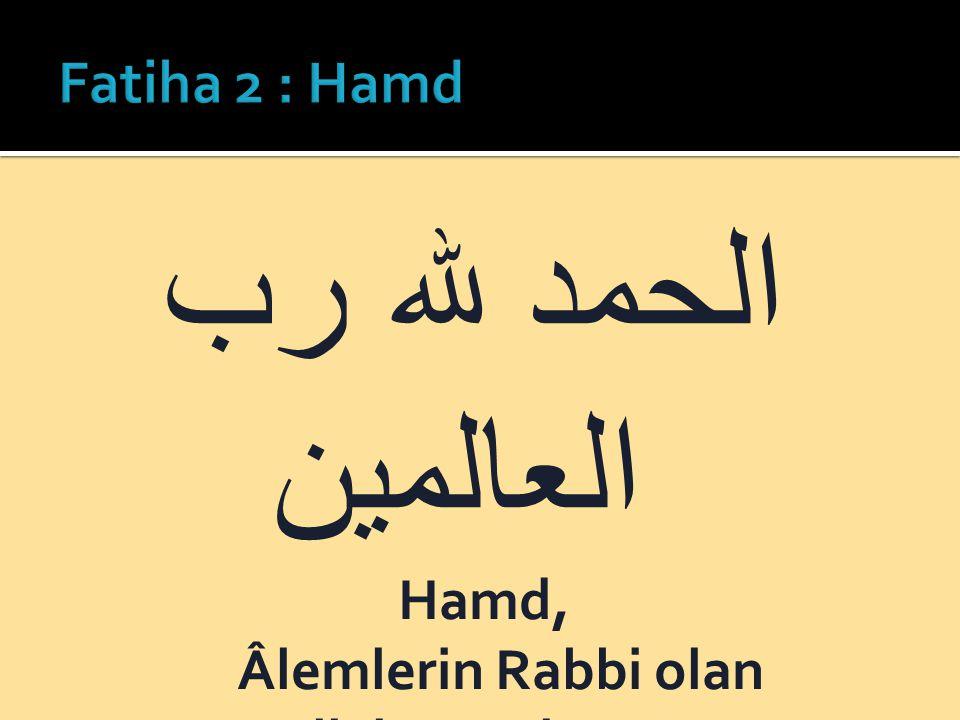 Hamd, Âlemlerin Rabbi olan Allah'a mahsustur