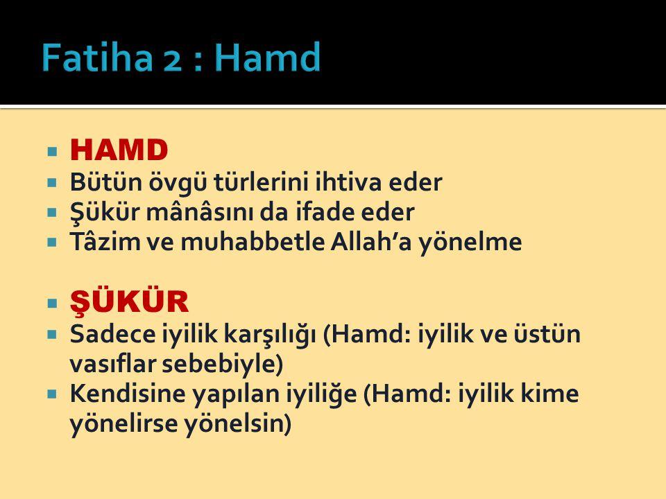 Fatiha 2 : Hamd HAMD ŞÜKÜR Bütün övgü türlerini ihtiva eder
