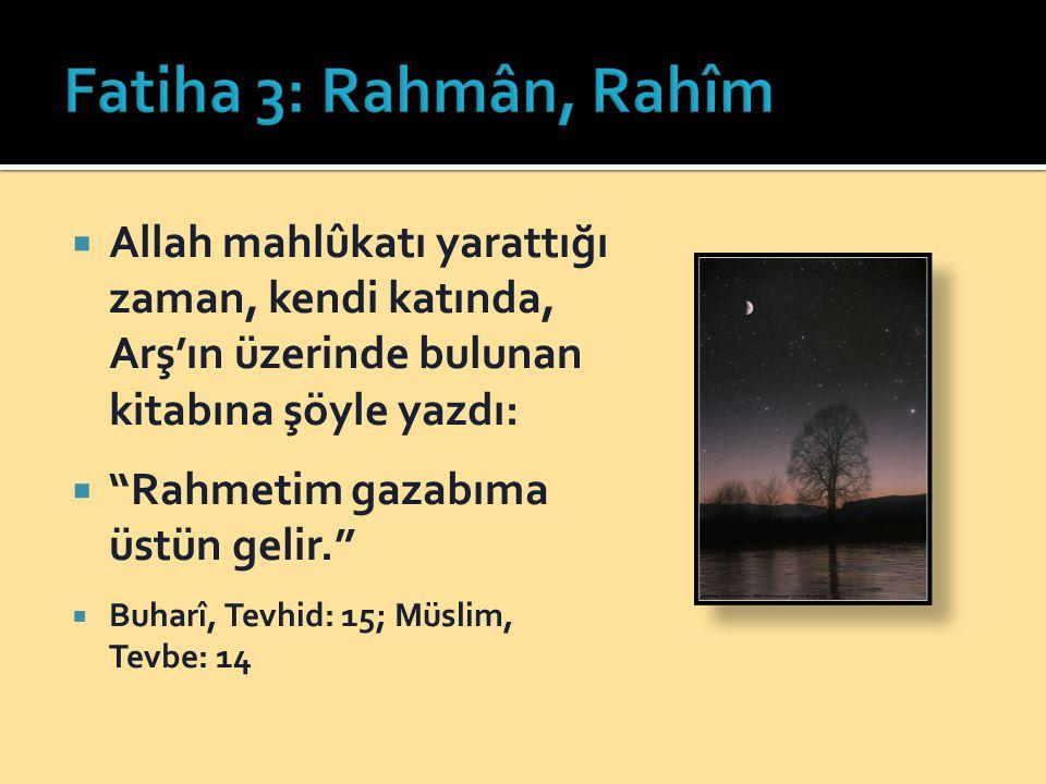 Fatiha 3: Rahmân, Rahîm Allah mahlûkatı yarattığı zaman, kendi katında, Arş'ın üzerinde bulunan kitabına şöyle yazdı: