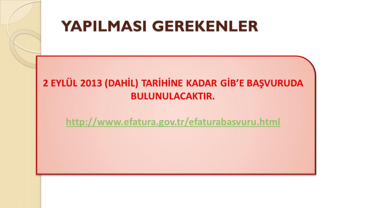 2 EYLÜL 2013 (DAHİL) TARİHİNE KADAR GİB'E BAŞVURUDA BULUNULACAKTIR.