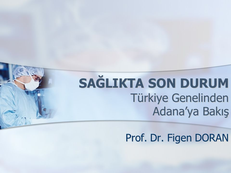 SAĞLIKTA SON DURUM Türkiye Genelinden Adana'ya Bakış