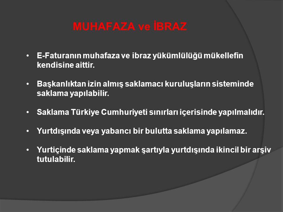 MUHAFAZA ve İBRAZ E-Faturanın muhafaza ve ibraz yükümlülüğü mükellefin kendisine aittir.