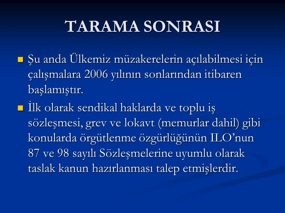 TARAMA SONRASI Şu anda Ülkemiz müzakerelerin açılabilmesi için çalışmalara 2006 yılının sonlarından itibaren başlamıştır.