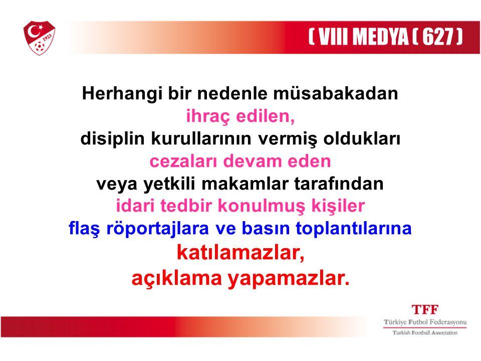 ( VIII MEDYA ( 627 ) açıklama yapamazlar.