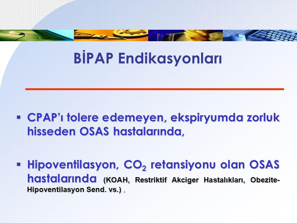 BİPAP Endikasyonları CPAP'ı tolere edemeyen, ekspiryumda zorluk hisseden OSAS hastalarında,