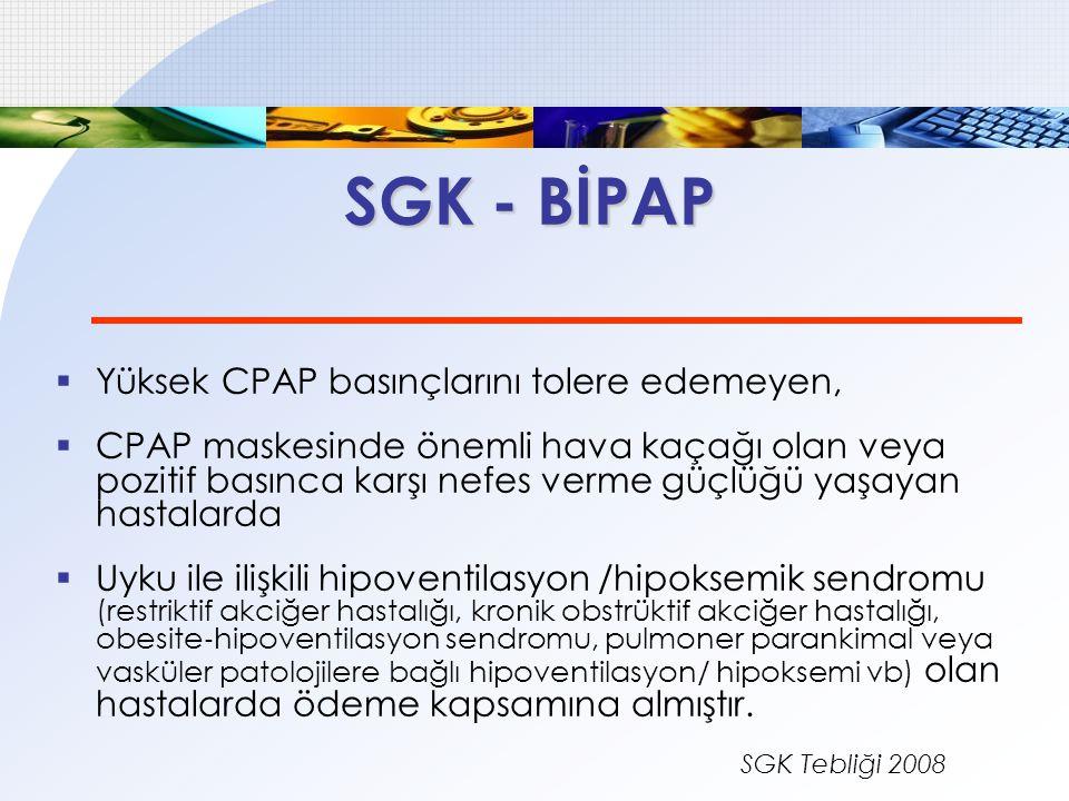 SGK - BİPAP Yüksek CPAP basınçlarını tolere edemeyen,