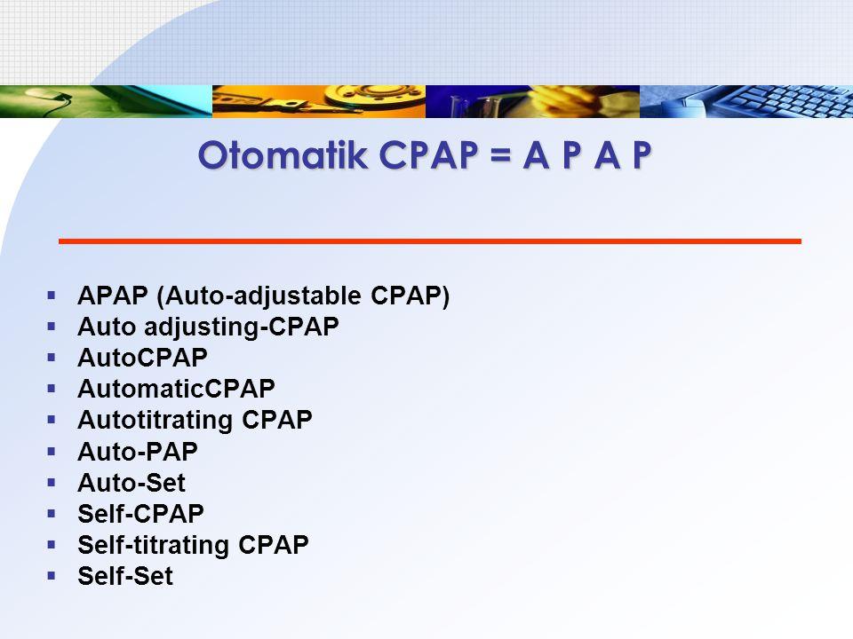 Otomatik CPAP = A P A P APAP (Auto-adjustable CPAP)
