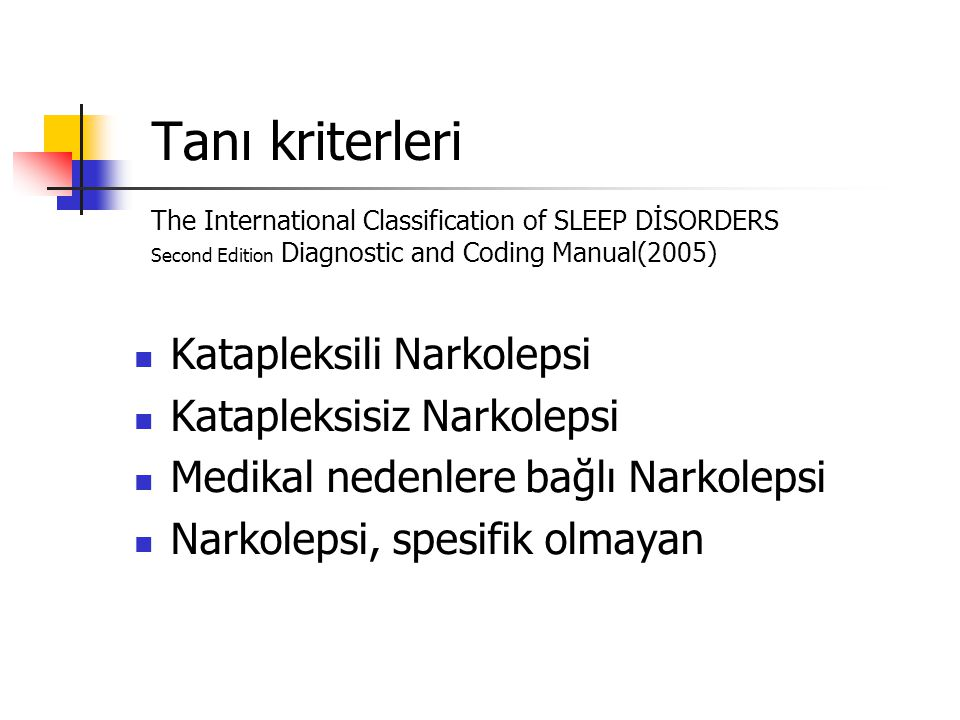 Tanı kriterleri The International Classification of SLEEP DİSORDERS Second Edition Diagnostic and Coding Manual(2005)