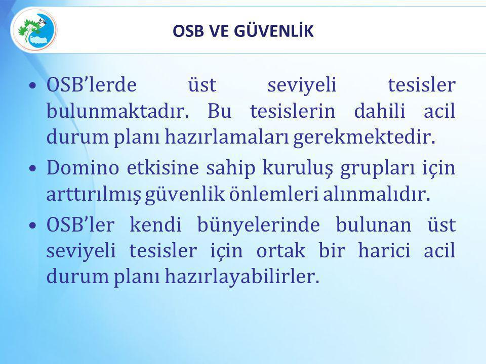 OSB VE GÜVENLİK OSB'lerde üst seviyeli tesisler bulunmaktadır. Bu tesislerin dahili acil durum planı hazırlamaları gerekmektedir.