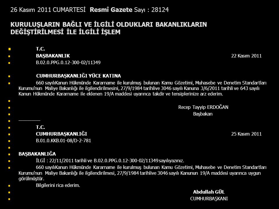 26 Kasım 2011 CUMARTESİ Resmî Gazete Sayı : 28124 KURULUŞLARIN BAĞLI VE İLGİLİ OLDUKLARI BAKANLIKLARIN DEĞİŞTİRİLMESİ İLE İLGİLİ İŞLEM
