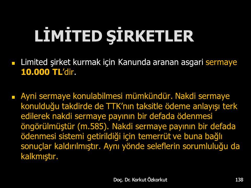 LİMİTED ŞİRKETLER Limited şirket kurmak için Kanunda aranan asgari sermaye 10.000 TL'dir.