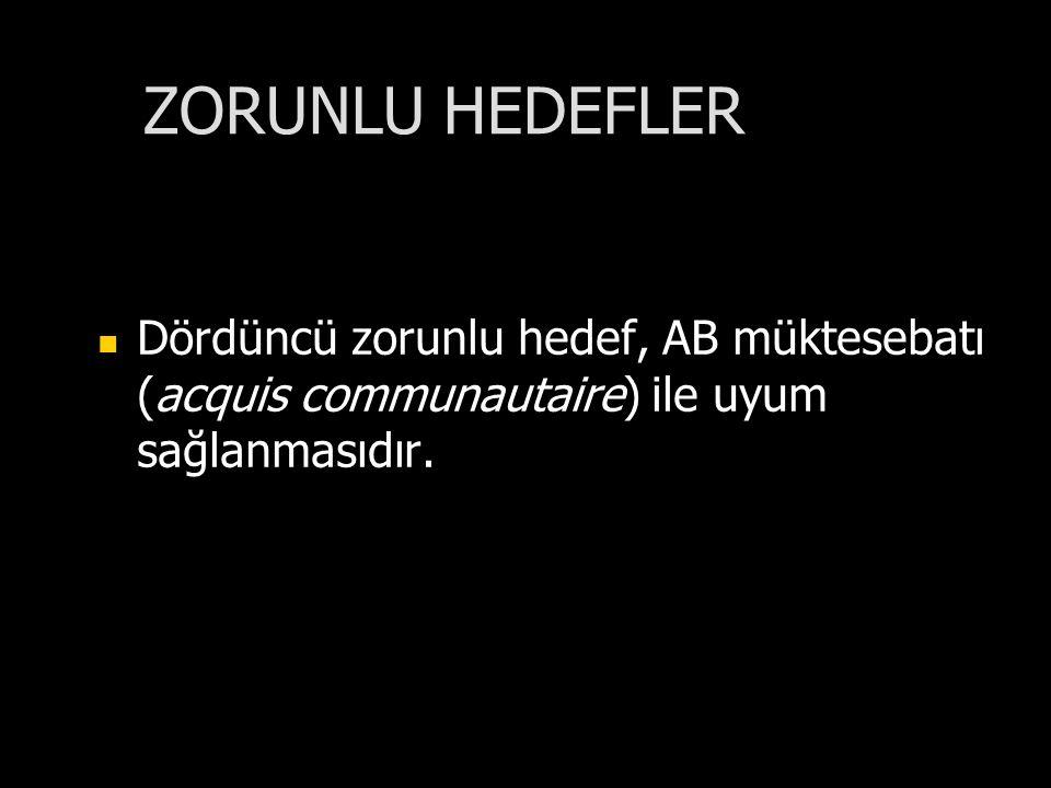 ZORUNLU HEDEFLER Dördüncü zorunlu hedef, AB müktesebatı (acquis communautaire) ile uyum sağlanmasıdır.