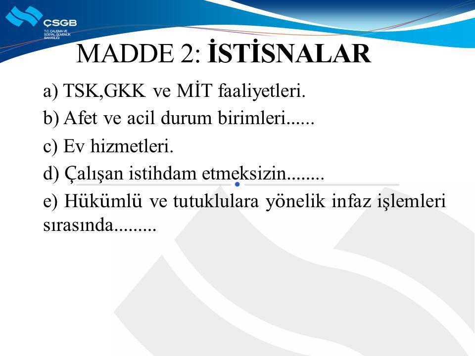 MADDE 2: İSTİSNALAR a) TSK,GKK ve MİT faaliyetleri.