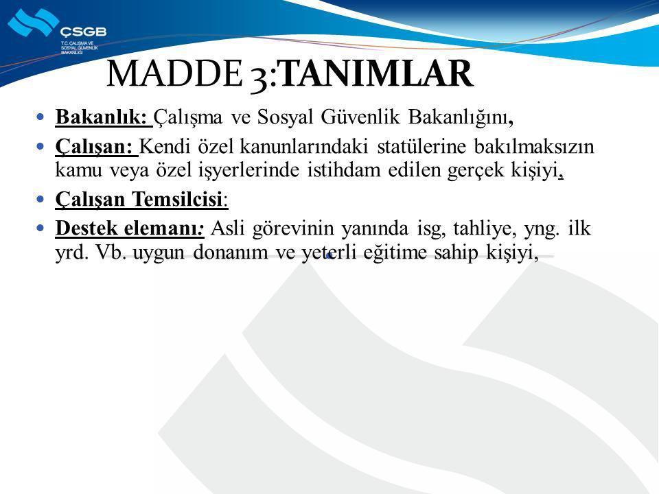 MADDE 3:TANIMLAR Bakanlık: Çalışma ve Sosyal Güvenlik Bakanlığını,