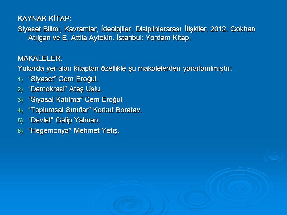 KAYNAK KİTAP: Siyaset Bilimi, Kavramlar, İdeolojiler, Disiplinlerarası İlişkiler. 2012. Gökhan Atılgan ve E. Attila Aytekin. İstanbul: Yordam Kitap.