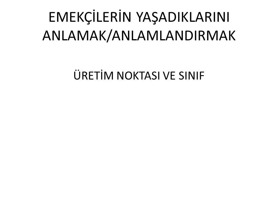 EMEKÇİLERİN YAŞADIKLARINI ANLAMAK/ANLAMLANDIRMAK