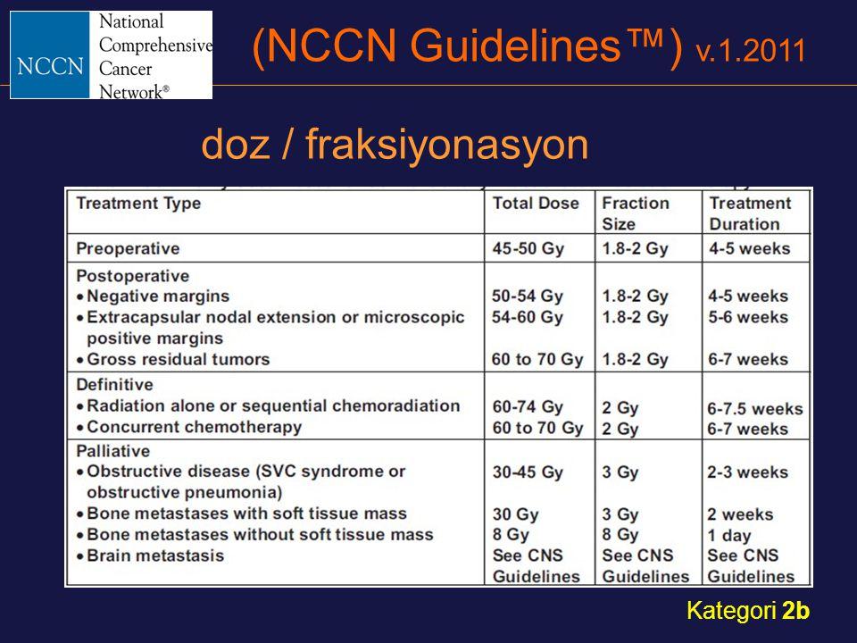 (NCCN Guidelines™) v.1.2011 doz / fraksiyonasyon Kategori 2b
