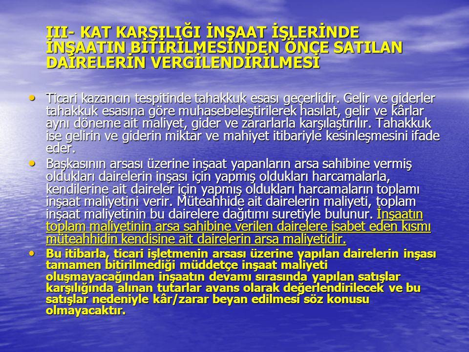 III- KAT KARŞILIĞI İNŞAAT İŞLERİNDE İNŞAATIN BİTİRİLMESİNDEN ÖNCE SATILAN DAİRELERİN VERGİLENDİRİLMESİ