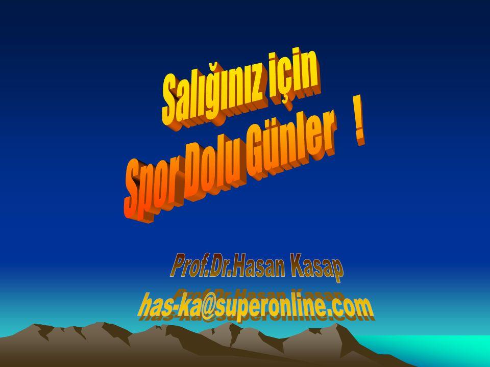 Salığınız için Spor Dolu Günler ! Prof.Dr.Hasan Kasap has-ka@superonline.com