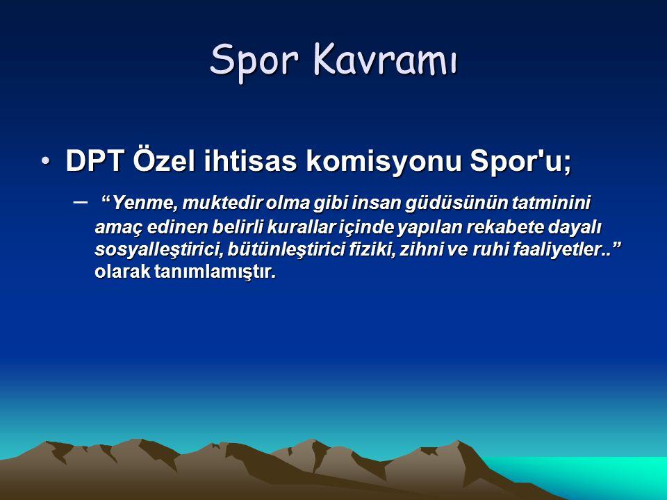 Spor Kavramı DPT Özel ihtisas komisyonu Spor u;