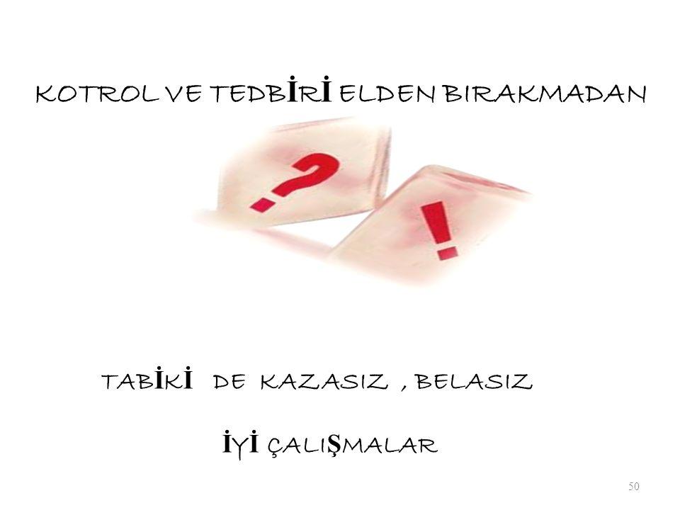 KOTROL VE TEDBİRİ ELDEN BIRAKMADAN