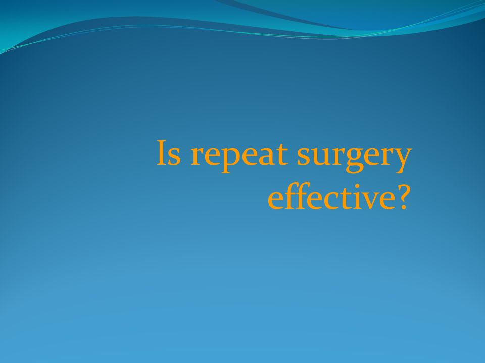 Is repeat surgery effective