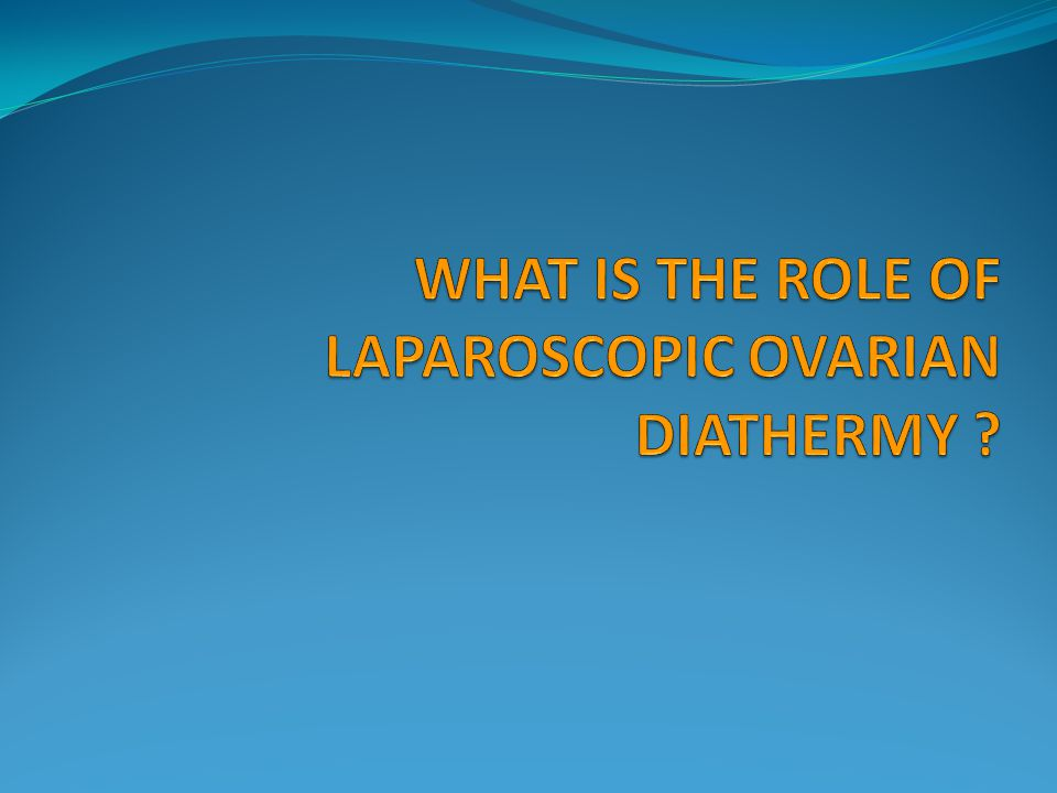 WHAT IS THE ROLE OF LAPAROSCOPIC OVARIAN DIATHERMY