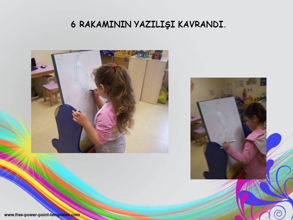 6 RAKAMININ YAZILIŞI KAVRANDI.