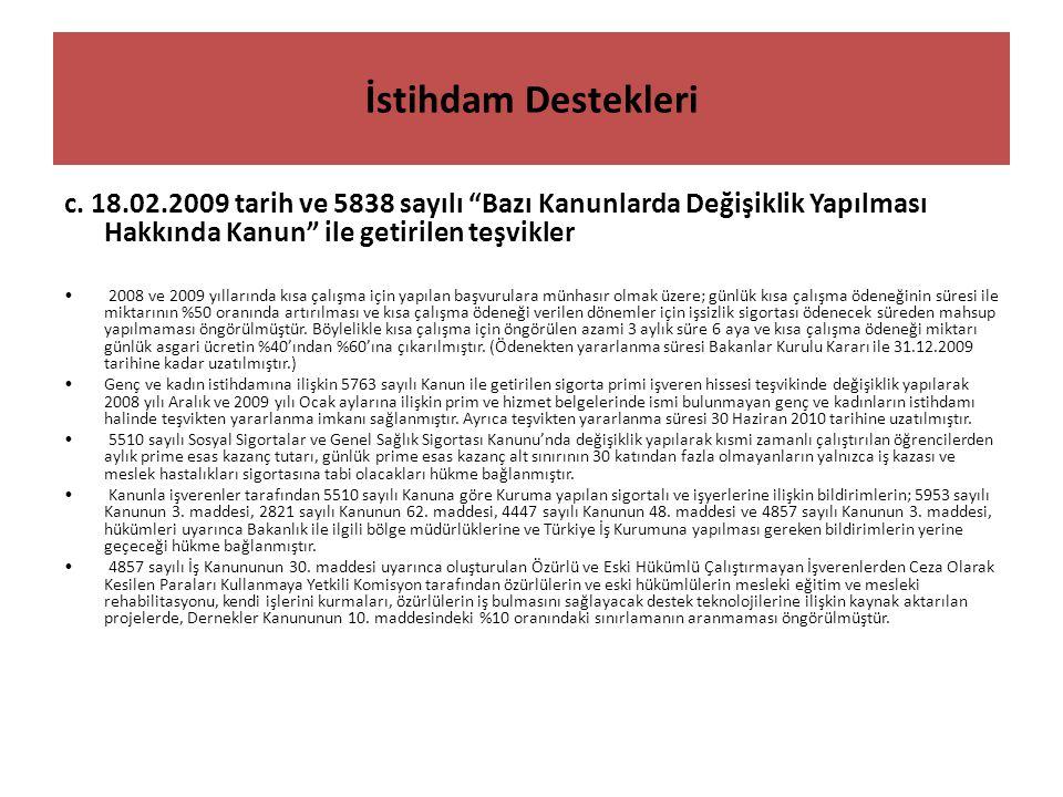 İstihdam Destekleri c. 18.02.2009 tarih ve 5838 sayılı Bazı Kanunlarda Değişiklik Yapılması Hakkında Kanun ile getirilen teşvikler.
