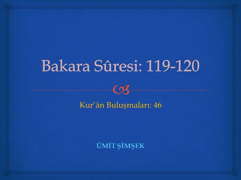 Bakara Sûresi: 119-120 Kur'ân Buluşmaları: 46 ÜMİT ŞİMŞEK