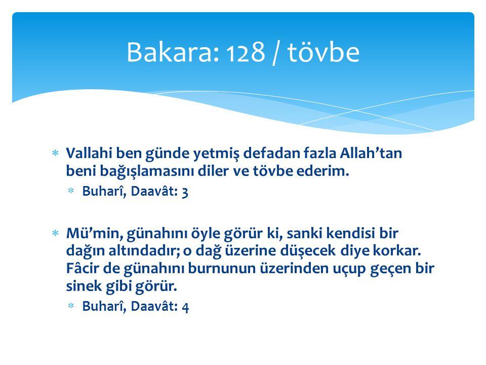 Bakara: 128 / tövbe Vallahi ben günde yetmiş defadan fazla Allah'tan beni bağışlamasını diler ve tövbe ederim.