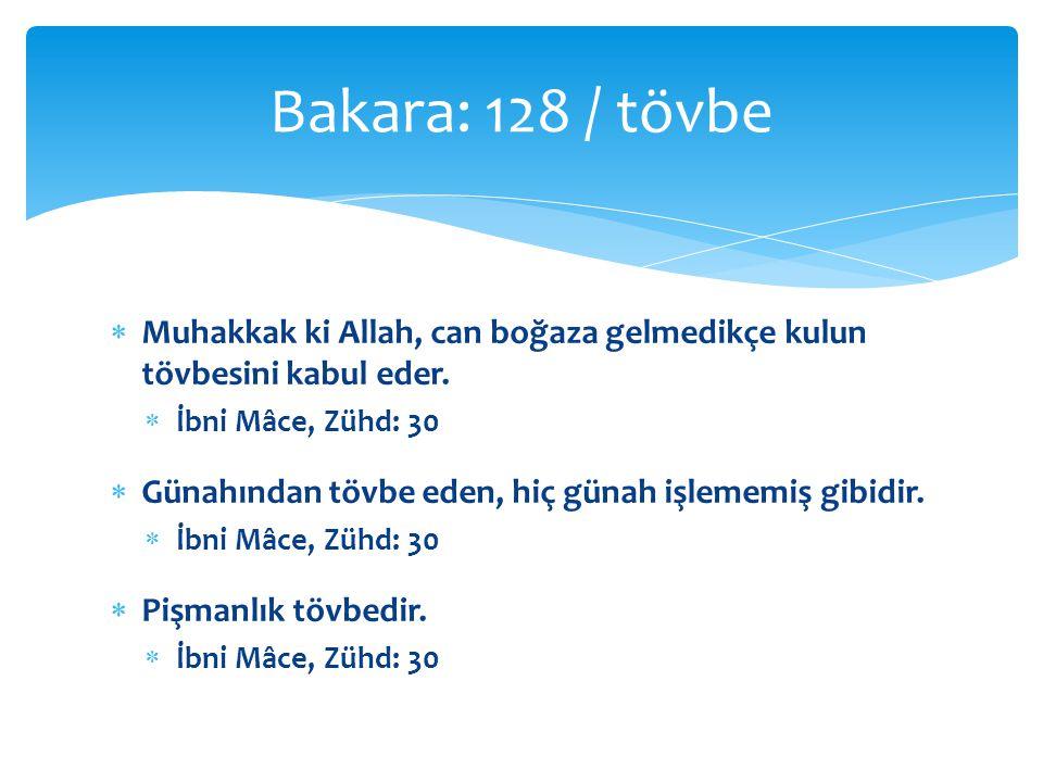 Bakara: 128 / tövbe Muhakkak ki Allah, can boğaza gelmedikçe kulun tövbesini kabul eder. İbni Mâce, Zühd: 30.