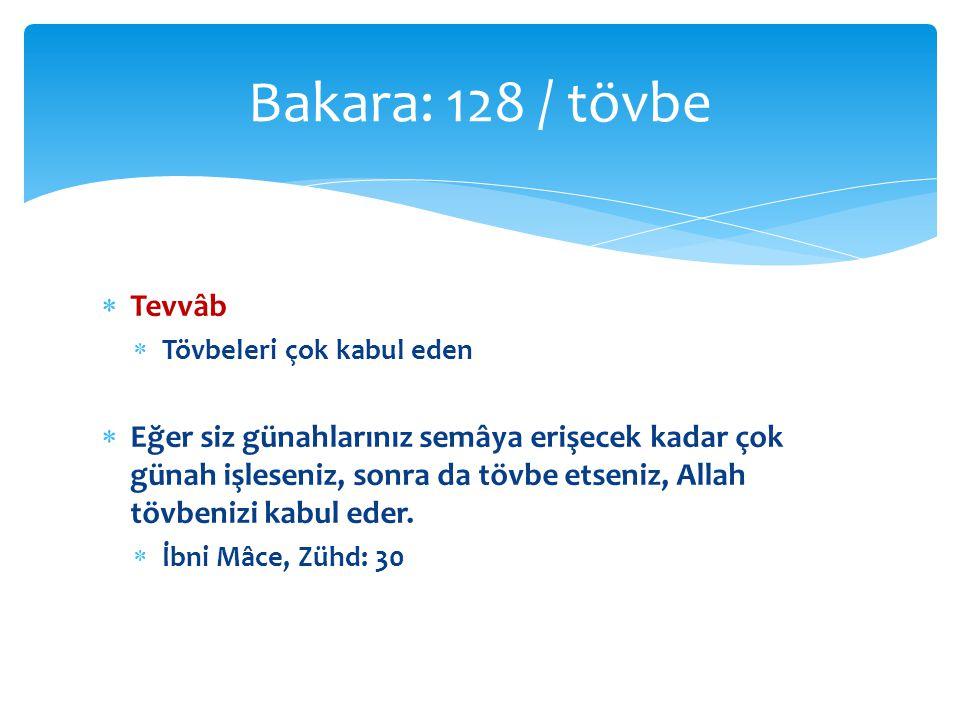 Bakara: 128 / tövbe Tevvâb. Tövbeleri çok kabul eden.