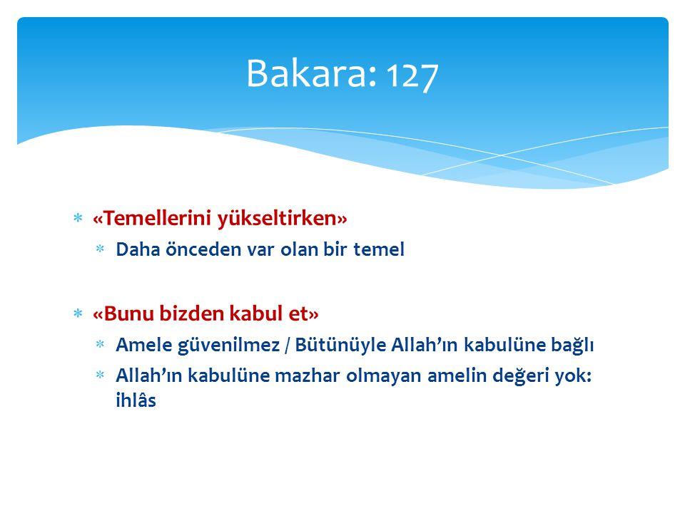 Bakara: 127 «Temellerini yükseltirken» «Bunu bizden kabul et»
