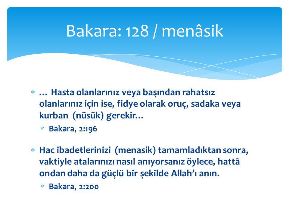 Bakara: 128 / menâsik … Hasta olanlarınız veya başından rahatsız olanlarınız için ise, fidye olarak oruç, sadaka veya kurban (nüsük) gerekir…