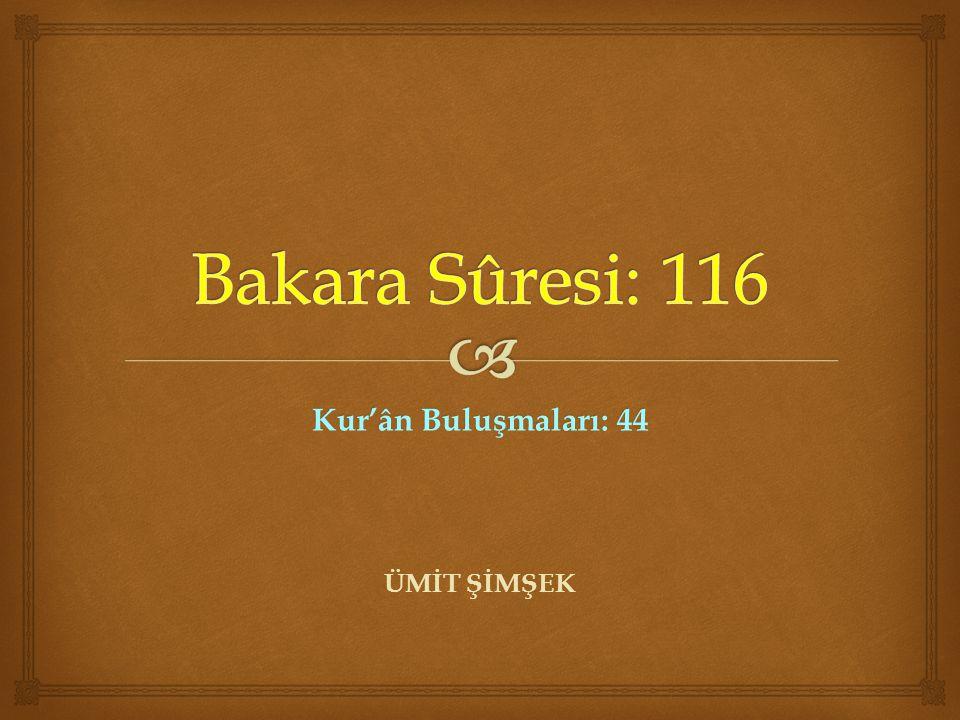 Bakara Sûresi: 116 Kur'ân Buluşmaları: 44 ÜMİT ŞİMŞEK
