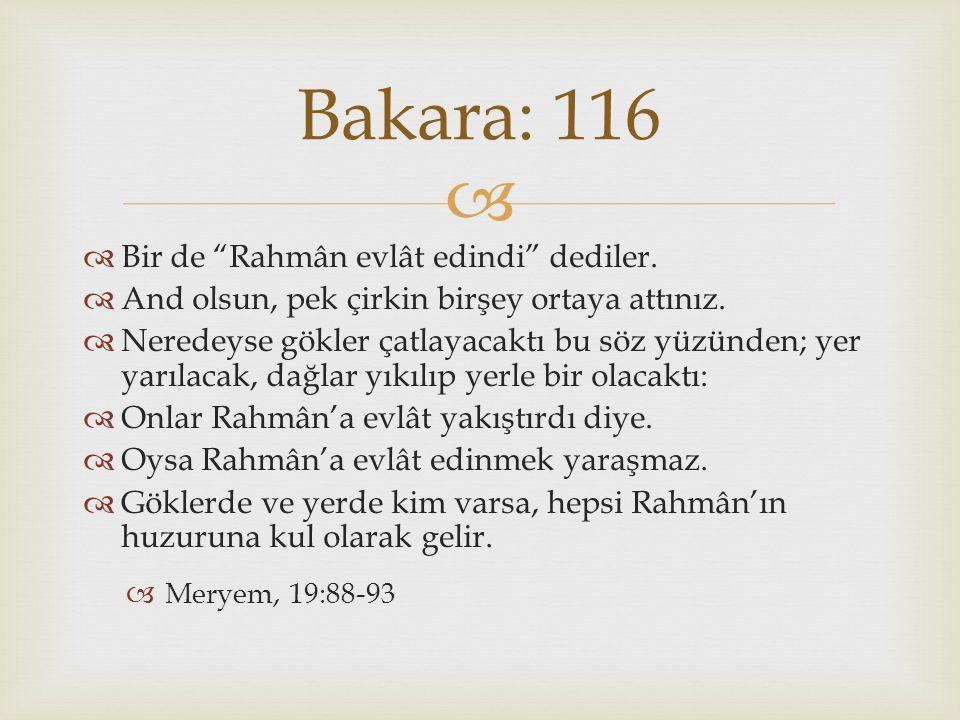 Bakara: 116 Bir de Rahmân evlât edindi dediler.