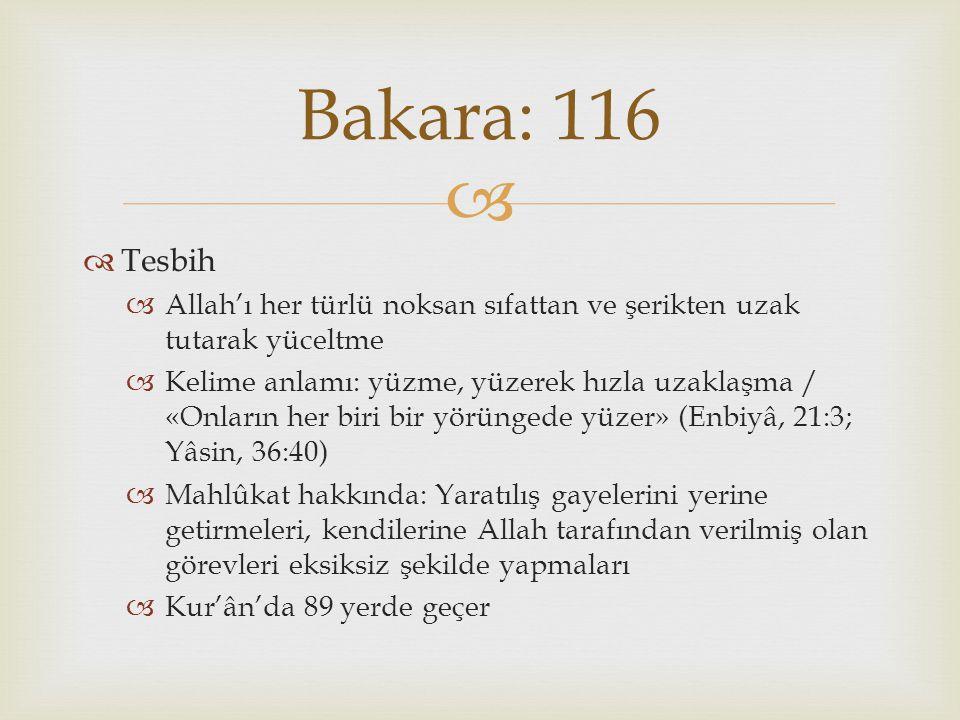 Bakara: 116 Tesbih. Allah'ı her türlü noksan sıfattan ve şerikten uzak tutarak yüceltme.