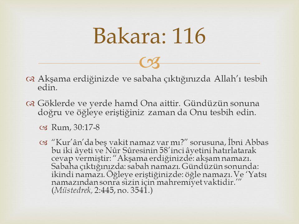 Bakara: 116 Akşama erdiğinizde ve sabaha çıktığınızda Allah'ı tesbih edin.